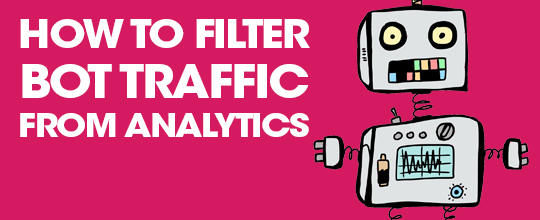 How To Filter Out Bot Traffic In Google Analytics
